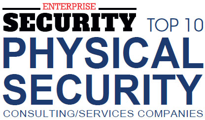 Top 10 Physical Security Consulting/Services Companies - 2019