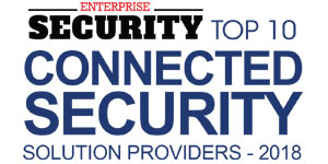 Top 10 Connected Security Solution Providers - 2018
