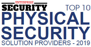 Top 10 Physical Security Solution Providers - 2019