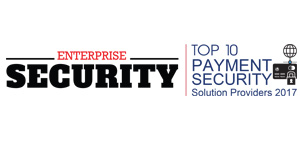 Top 10 Payment Security Solution Providers - 2017