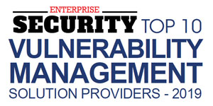 Top 10 Vulnerability Management Solution Providers - 2019