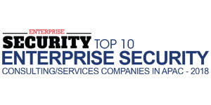 Top 10 Enterprise Security Consulting/Services Companies in APAC - 2018