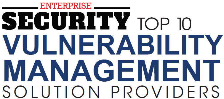 Top 10 Vulnerability Management Solution Companies - 2020
