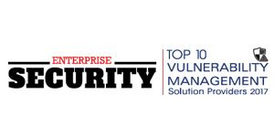 Top 10 Vulnerability Management Solution Providers - 2017