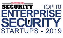 Top 10 Enterprise Security Startups - 2019