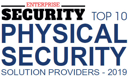 Top 10 Physical Security Solution Companies - 2019