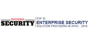 Top 10 Enterprise Security Solution Providers in APAC - 2018