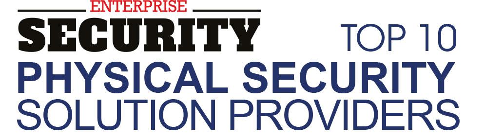 Top Physical Security Solution Companies